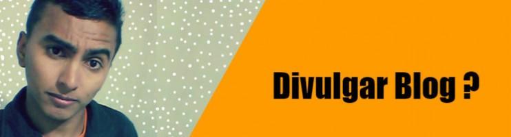 Divulgar Blog: 2 Formas De Divulgar Blog Que Eu Uso